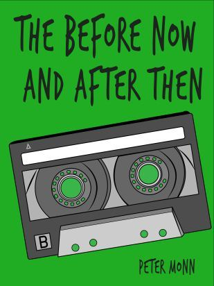 The Before Now and After Then by Peter Monn