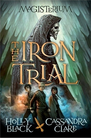 The Iron Trial by Cassandra Clare & Holly Black