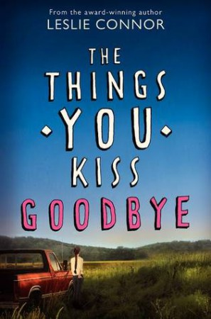 The Things You Kiss Goodbye by Leslie Connor