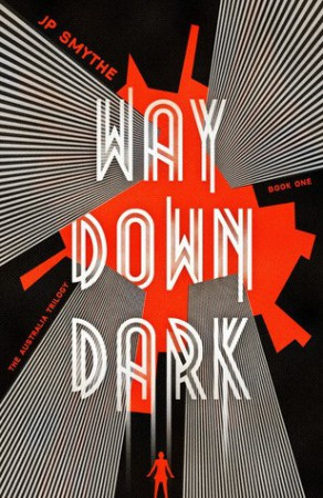 Way Down Dark by J. P. Smythe