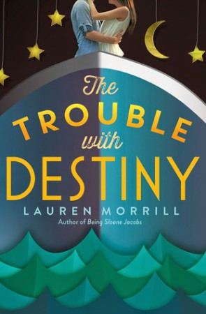 The Trouble With Destiny by Lauren Morrill