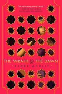 The Wrath and the Dawn by Reneé Ahdieh