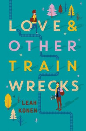 Love and Other Train Wrecks by Leah Konen