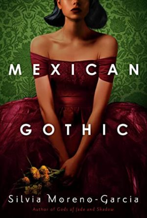 Book Review: Mexican Gothic by Silvia Moreno-Garcia