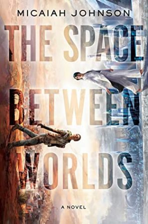 Book Review: The Space Between Worlds by Michaiah Johnson