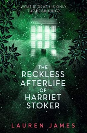 Book Review: The Reckless Afterlife of Harriet Stoker by Lauren James