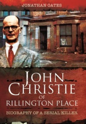 Book Review: John Christie of Rillington Place by Jonathan Oates